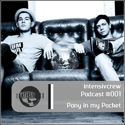 intensivcrew Podcast #001 feat. Pony In My Pocket