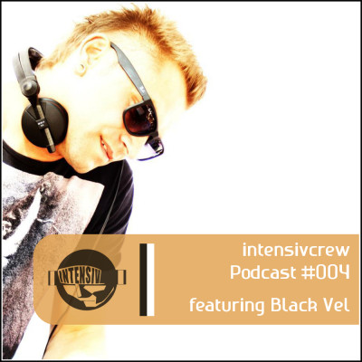 intensivcrew Podcast #004 feat. Black Vel