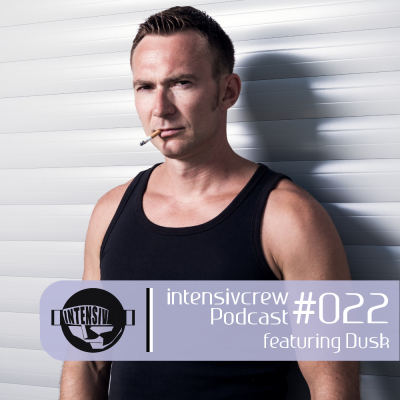 intensivcrew Podcast #022 feat. Dusk